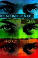 Watch The Sound of Blue, Green and Red Online 123netflix
